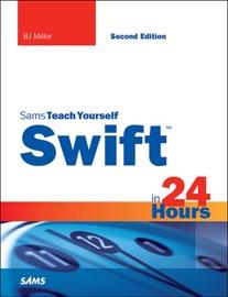 Swift in 24 Hours, Sams Teach Yourself, 2/e - B.J. Miller
