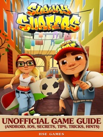 Subway Surfers Unofficial Game Guide (Android, iOS, Secrets, Tips, Tricks, Hints) - HSE Games