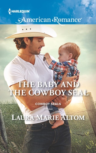 Laura Marie Altom - The Baby and the Cowboy SEAL