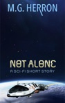 Not Alone A Sci-Fi Short Story