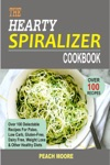 The Hearty Spiralizer Cookbook Over 100 Delectable Recipes For Paleo Low Carb Gluten-Free Dairy Free Weight Loss  Other Healthy Diets