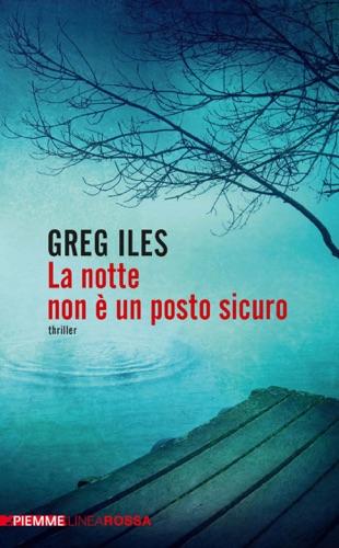 Greg Iles - La notte non è un posto sicuro