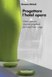 Progettare l'hotel opera. Visioni, percorsi, direzioni progettuali dal Grand Hotel a oggi