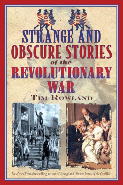 Strange and Obscure Stories of the Revolutionary War - Tim Rowland book cover