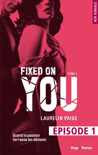 Laurelin Paige - Fixed on you - tome 1 Episode 1