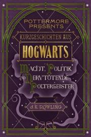 Kurzgeschichten aus Hogwarts: Macht, Politik und nervtötende Poltergeister PDF Download