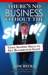 Theres No Business Without The Show Using Showbiz Skills To Get Blockbuster Sales