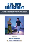 DUI  DWI Enforcement 7e A Step-By-Step Guide To Recognizing Arresting And Successfully Prosecuting Alcohol Impaired Drivers