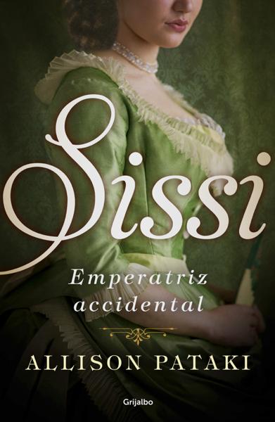 Sissi, Emperatriz accidental por Allison Pataki