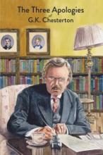 The Three Apologies of G.K. Chesterton