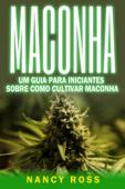 Maconha: Um Guia Para Iniciantes Sobre Como Cultivar Maconha Book Cover