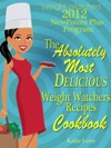 Weight Watchers 2012 New Points Plus Program The Most Absolutely Delicious Recipes Cookbook
