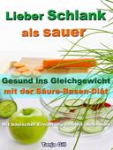 Lieber Schlank als sauer - Gesund ins Gleichgewicht mit der Säure-Basen-Diät