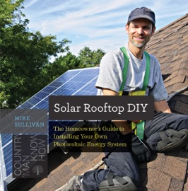 Solar Rooftop Diy The Homeowner S Guide To Installing Your Own Photovoltaic Energy System Countryman Know How