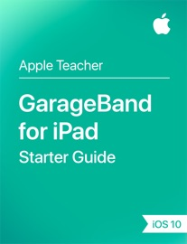 GarageBand for iPad Starter Guide iOS 10 - Apple Education