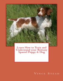 Learn How to Train and Understand your Brittany Spaniel Puppy & Dog book