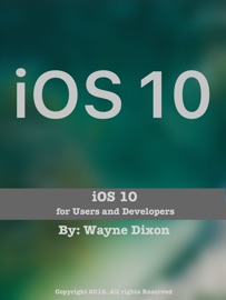 iOS 10 for Users and Developers - Wayne Dixon