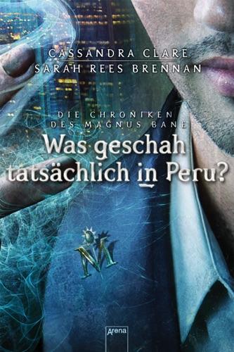 Cassandra Clare & Sarah Rees Brennan - Was geschah tatsächlich in Peru?