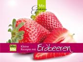 MixGenuss: Kleine Rezepte mit Erdbeeren