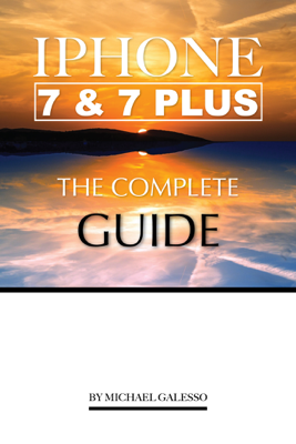 iPhone 7 and 7 Plus: The Complete Guide - Michael Galesso book
