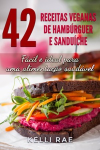 42 Receitas Veganas de Hambúrguer e Sanduíche: Fácil e ideal para uma alimentação saudável Book Cover