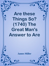 Are these Things So? (1740) The Great Man's Answer to Are These things So: (1740)