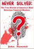 Never Solved: The True Stories Of America's Most Notorious Unsolved Murders