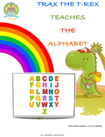 Children's Book: TRAX THE T-REX TEACHES THE ALPHABET (ALPHABET ABC'S LETTER ANIMALS WORKBOOK) TEST FLASH CARDS PARENT PARTICIPATION HOMESCHOOLING EARLY LEARNING EDUCATION