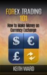 Forex Trading 101 How To Make Money On Currency Exchange