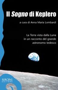 Il «sogno» di Keplero. La Terra vista dalla Luna in un racconto del grande astronomo tedesco di Anna M. Lombardi Copertina del libro