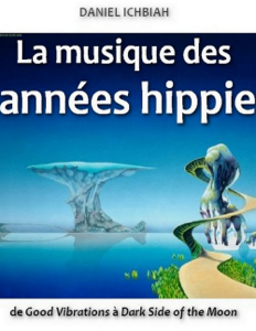 La musique des années hippie: de Good Vibrations à Dark Side of the Moon by Daniel Ichbiah