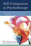 Self-Compassion In Psychotherapy Mindfulness-Based Practices For Healing And Transformation