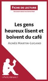 LES GENS HEUREUX LISENT ET BOIVENT DU CAFé DAGNèS MARTIN-LUGAND (FICHE DE LECTURE)