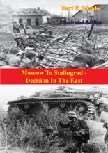 Moscow To Stalingrad - Decision In The East [Illustrated Edition]