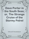 Dave Porter In The South Seas Or The Strange Cruise Of The Stormy Petrel