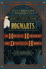 Short Stories from Hogwarts of Heroism, Hardship and Dangerous Hobbies - J.K. Rowling Book