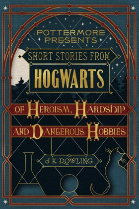 Short Stories from Hogwarts of Heroism, Hardship and Dangerous Hobbies book cover