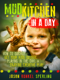 Mud Kitchen in a Day: How to quickly get your kids outside, playing in the dirt, & enjoying creative play. book