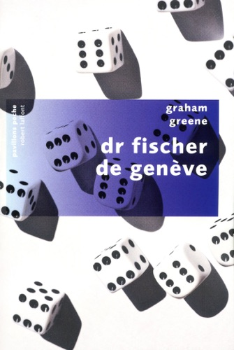 Graham Greene - Dr Fischer de Genève