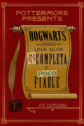 J.K. Rowling - Hogwarts: una guía incompleta y poco fiable