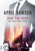 April Dawson - Love the Boss - Ein Chef fürs Leben Grafik