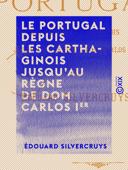 Le Portugal depuis les Carthaginois jusqu'au règne de dom Carlos Ier