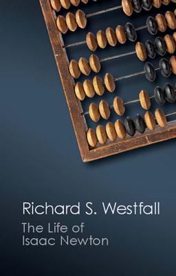 The Life of Isaac Newton - Richard S. Westfall book