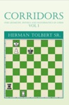 Corridors The Geometry Physics And Mathematics Of Chess Vol 1