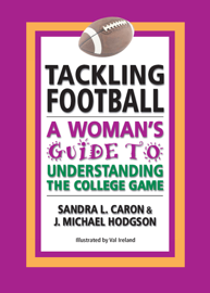 Tackling Football: A Woman's Guide to Understanding the College Game book