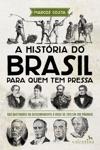 A Histria Do Brasil Para Quem Tem Pressa