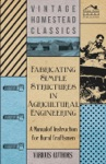 Fabricating Simple Structures In Agricultural Engineering - A Manual Of Instruction For Rural Craftsmen