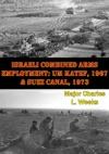 Israeli Combined Arms Employment Um Katef 1967  Suez Canal 1973