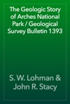 The Geologic Story Of Arches National Park  Geological Survey Bulletin 1393