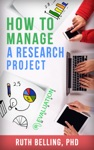 How To Manage A Research Project Achieve Your Goals On Time And Within Budget